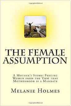 The Female Assumption, by Melanie Holmes