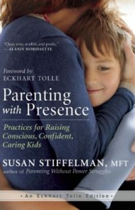 Parenting with Presence, by Susan Stiffelman